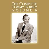 The Complete Tommy Dorsey Volume 6 by Tommy Dorsey