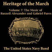 Heritage of the March, Vol. 7 - The Music of Alexander and Pares by Us Navy Band