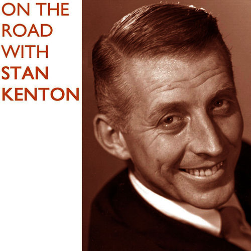 On The Road With Stan Kenton by Stan Kenton