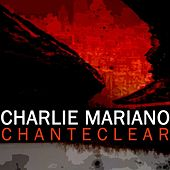 Chanteclear by Charlie Mariano