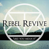 Like You Mean It by Rebel Revive