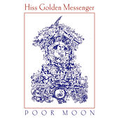 Poor Moon by Hiss Golden Messenger