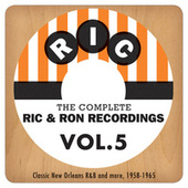 The Complete Ric & Ron Recordings, Vol. 5:  Classic New Orleans R&B And More, 1958-1965 by Various Artists