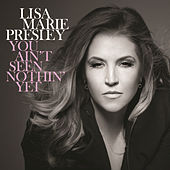 You Ain't Seen Nothin' Yet by Lisa Marie Presley
