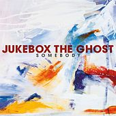 Somebody - Single by Jukebox The Ghost