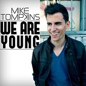 We Are Young - Single by Mike Tompkins