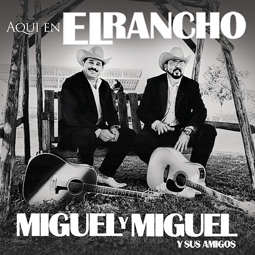 Aqui en el Rancho by Miguel Y Miguel