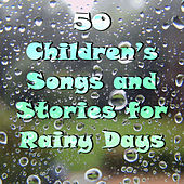 50 Children's Songs and Stories for Rainy Days by Various Artists