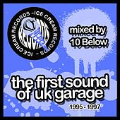 The First Sound of UK Garage 1995-1997 (Mixed By 10 Below) by Various Artists