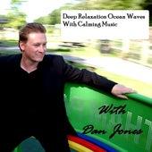 Deep Relaxation Ocean Waves With Calming Music by Dan Jones