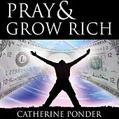 Pray & Grow Rich by Catherine Ponder