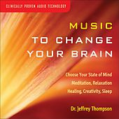 Music To Change Your Brain by Dr. Jeffrey Thompson