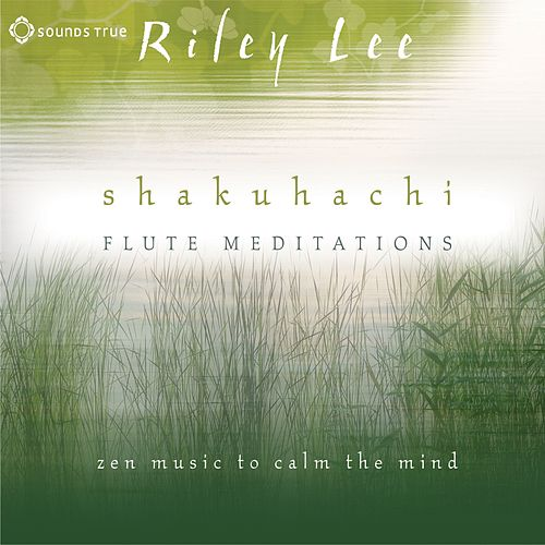 Shakuhachi Flute Meditations by Riley Lee