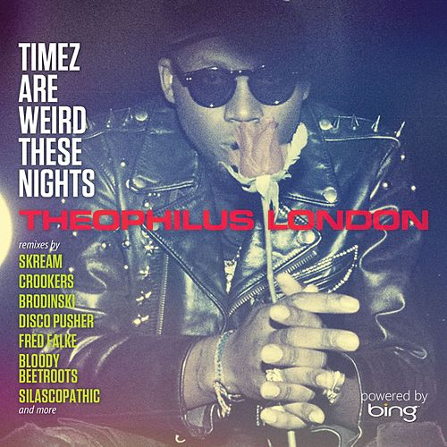 Timez Are Weird These Nights Powered by Bing by Theophilus London