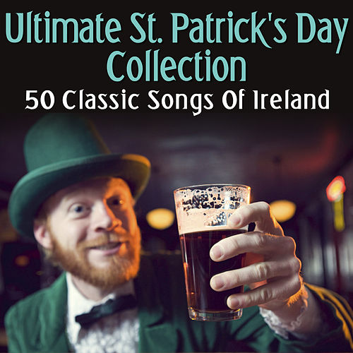 Ultimate St. Patrick's Day Collection - 50 Classic Songs Of Ireland by Various Artists