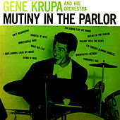 Mutiny In The Parlor by Gene Krupa And His Orchestra