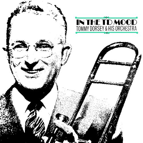 In The TD Mood by Tommy Dorsey