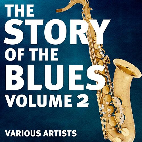 The Story Of The Blues Volume 2 by Various Artists