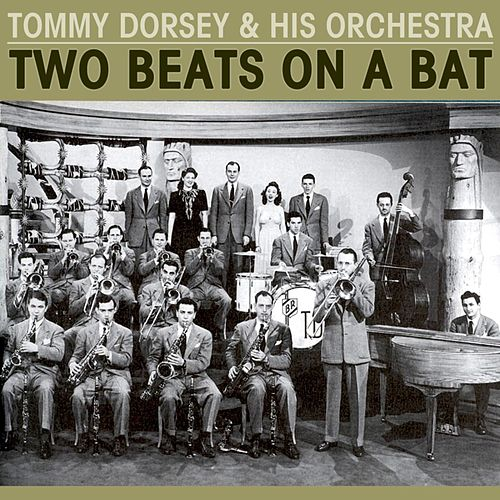 Two Beats On A Bat by Tommy Dorsey