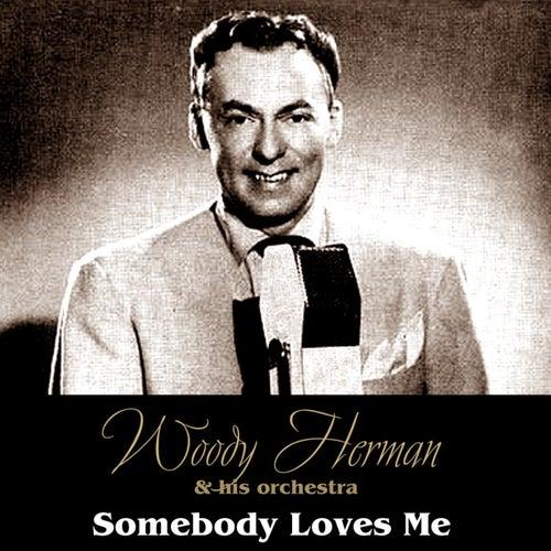 Somebody Loves Me by Woody Herman