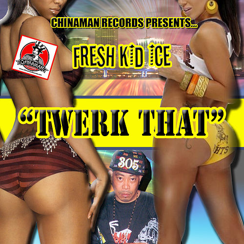 Twerk That by Fresh Kid Ice