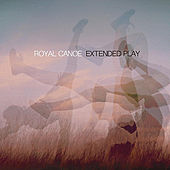 Extended Play by Royal Canoe