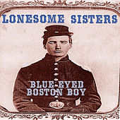 Blue Eyed Boston Boy by The Lonesome Sisters