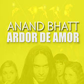 Ardor De Amor by Anand Bhatt