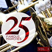 25 Famous Marches, Vol. 3 by Various Artists