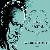 A Bach Recital by Wilhelm Kempff