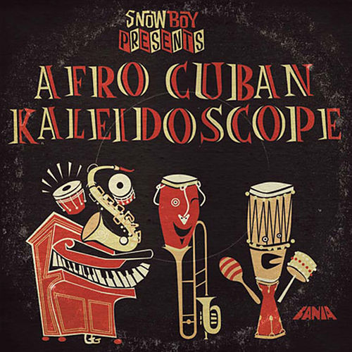 Snowboy Afro Cuban Kaleidoscope by Various Artists