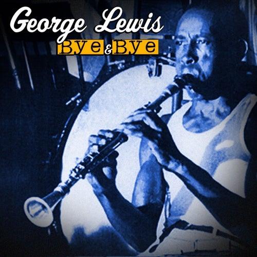 Bye & Bye by George Lewis