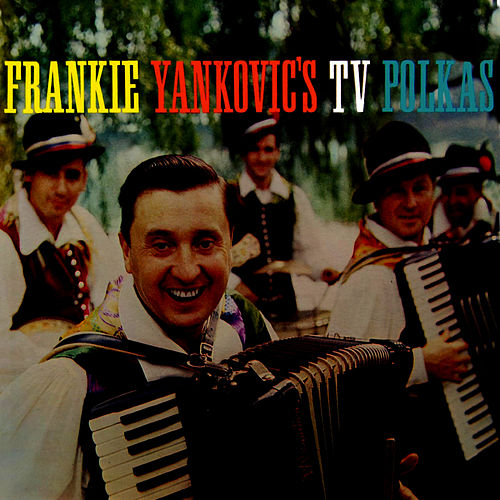 Frankie Yankovic's TV Polkas by Frankie Yankovic