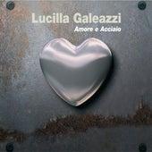 Amore e acciaio by Lucilla Galeazzi