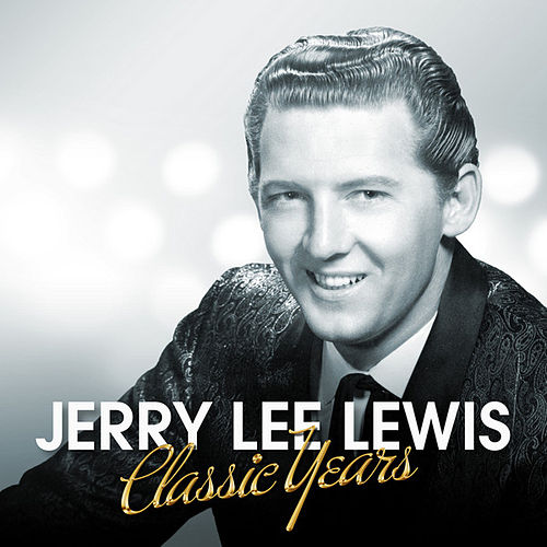Jerry Lee Lewis - Classic Years by Jerry Lee Lewis