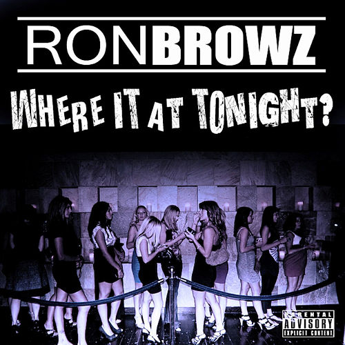 Where It At Tonight? by Ron Browz