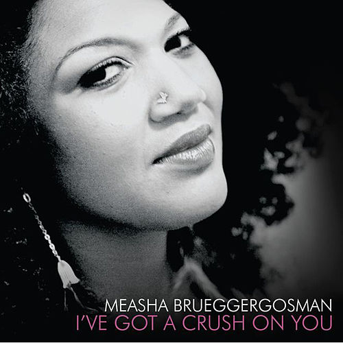 I've Got A Crush On You by Measha Brueggergosman
