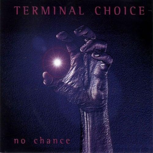 No Chance by Terminal Choice