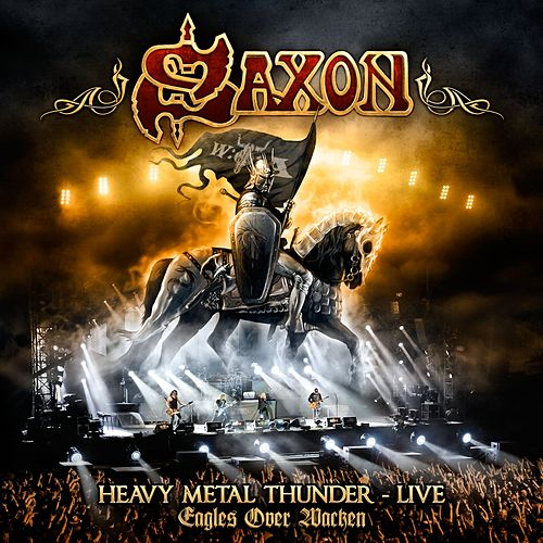 Heavy Metal Thunder - Live - Eagles Over Wacken by Saxon