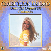 Grandes Orquestas Cubanas Coleccion de Oro, Vol.2 by Various Artists