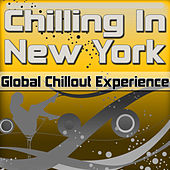 Chilling in New York: Global Chillout Experience (Chill Lounge Edition) by Various Artists