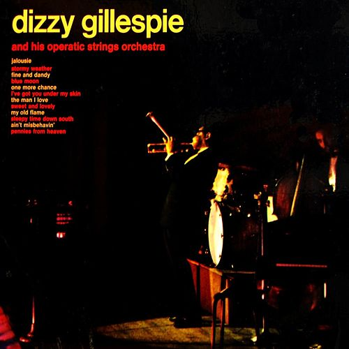 Dizzy Gillespie And His Operatic Strings Ochestra by Dizzy Gillespie