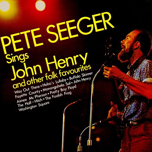 Sings John Henry & Other Folk Favorites by Pete Seeger
