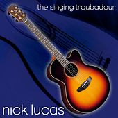 The Singing Troubadour by Nick Lucas