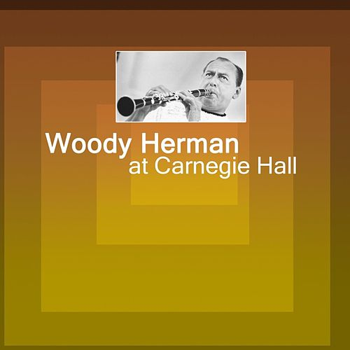 At Carneige Hall by Woody Herman