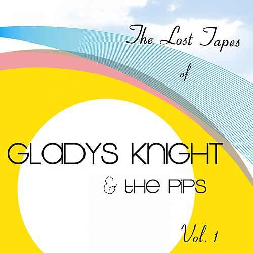 The Lost Tapes of Gladys Knight & the Pips Vol. 1 by Gladys Knight