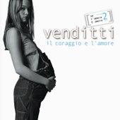 Il Coraggio E L'Amore - Se L'Amore E' Amore...Vol. 2 by Antonello Venditti