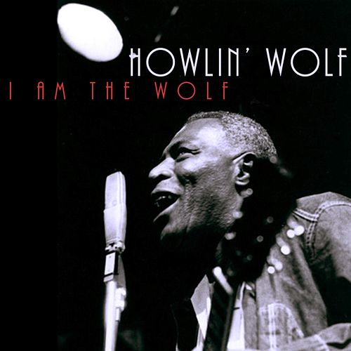 I Am The Wolf by Howlin' Wolf