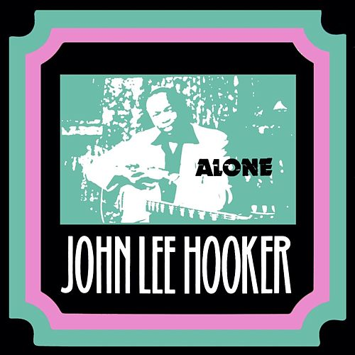 Alone by John Lee Hooker