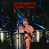 Energy To Burn by Ray Barretto